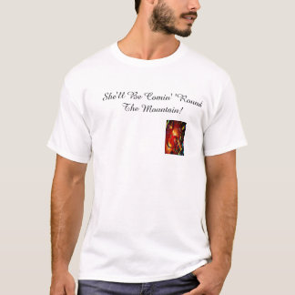 She'll Be Comin' 'Round The Mountain! T-Shirt