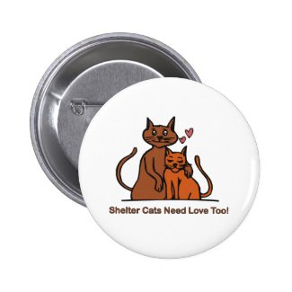 Shelter Cats Need Love Too! 2 Inch Round Button