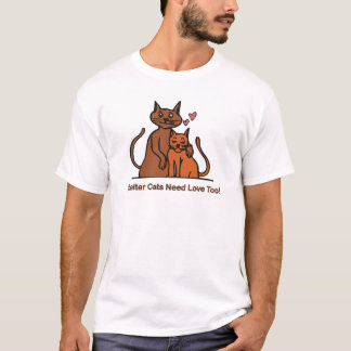 Shelter Cats Need Love Too! T-Shirt