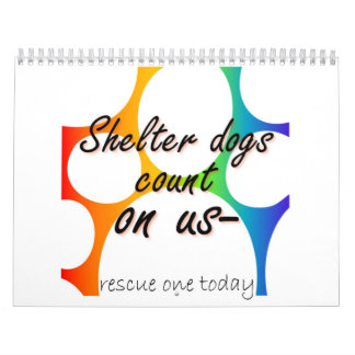 Shelter Dogs count on us Calendar