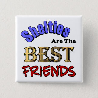 Shelties Make The Best Friends Pinback Button
