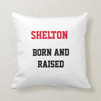 Shelton Born and Raised Throw Pillow
