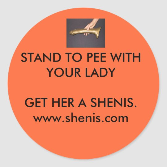 Shenis, STAND TO PEE WITH YOUR LADY GET HER... Classic Round Sticker