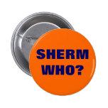 SHERM WHO? PINBACK BUTTON