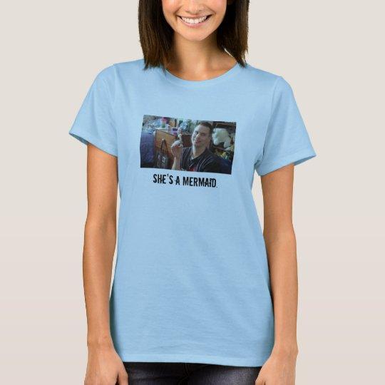 """She's a mermaid."" T-Shirt"
