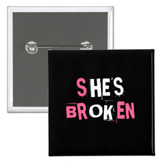 She's broken/He's ok Pinback Button