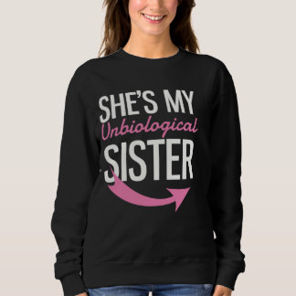 She's My Unbiological Sister Sweatshirt