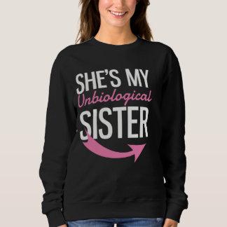She's My Unbiological Sister Sweatshirt