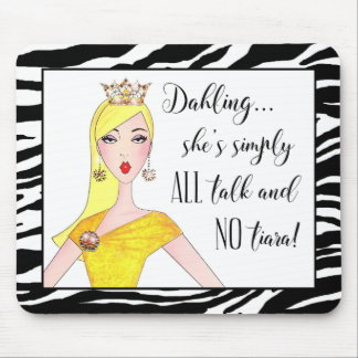 """She's simply ALL talk and NO Tiara!"" Mouse Pad"