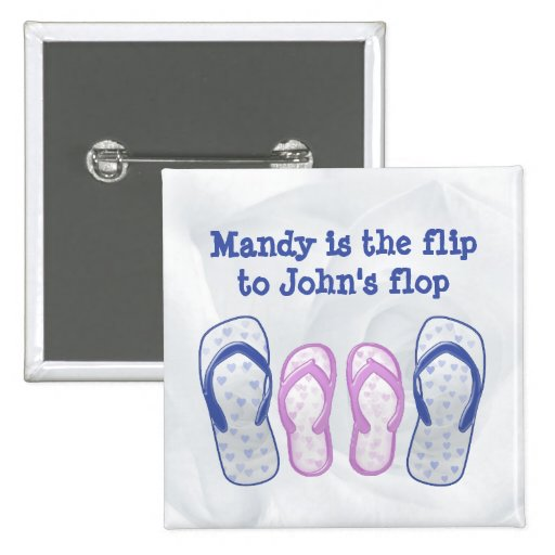 she's the flip to my flop pinback button