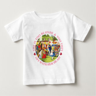 SHE'S TOO BLONDE & TOO THIN - OFF WITH HER HEAD! BABY T-Shirt