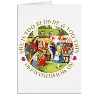 SHE'S TOO BLONDE & TOO THIN - OFF WITH HER HEAD! CARD