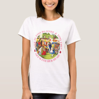 SHE'S TOO BLONDE & TOO THIN - OFF WITH HER HEAD! T-Shirt