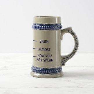 SHH ALMOST NOW YOU MAY SPEAK Beer Mug