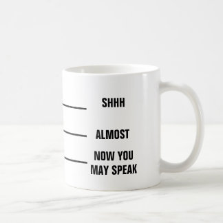 SHH CASI AHORA USTED PUEDE HABLAR la taza de café