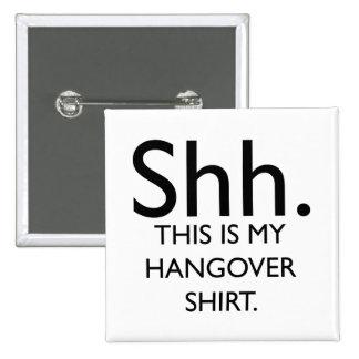 Shh. Ésta es mi camisa de la resaca Pin Cuadrada 5 Cm