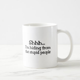 Shh Im Hiding From The Stupid People Classic White Coffee Mug