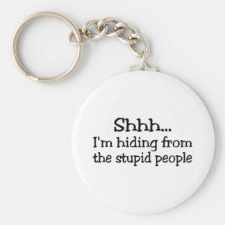 Shh Im Hiding From The Stupid People Keychain