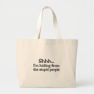 Shh Im Hiding From The Stupid People Large Tote Bag