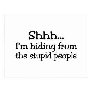 Shh Im Hiding From The Stupid People Postcard