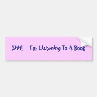 SHH!    I'm Listening To A Book Car Bumper Sticker