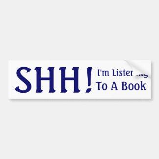 SHH!, I'm Listening, To A Book Car Bumper Sticker