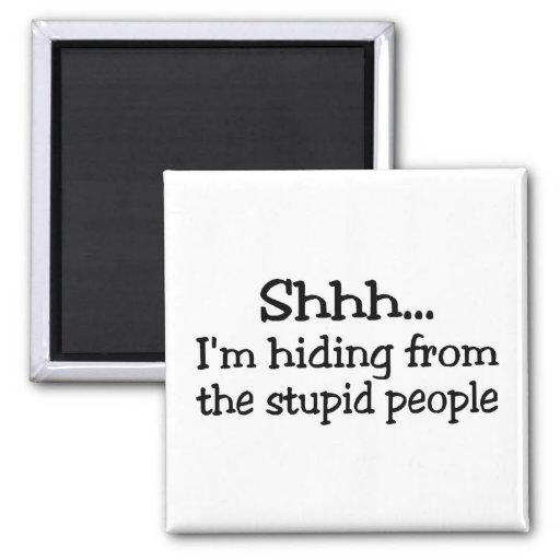 Shh Im que oculta de la gente estúpida Imán