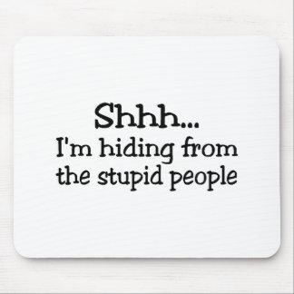 Shh Im que oculta de la gente estúpida Tapete De Ratón