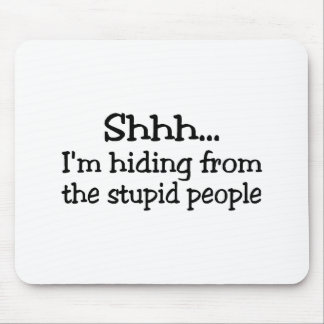Shh Im que oculta de la gente estúpida Tapete De Ratones