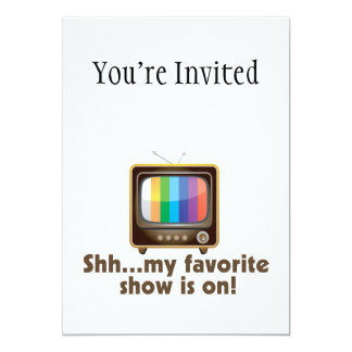 Shh My Favorite Show Is On Television 5x7 Paper Invitation Card