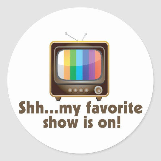 Shh My Favorite Show Is On Television Classic Round Sticker