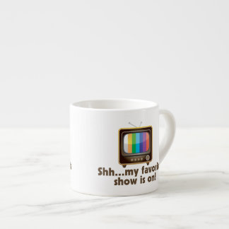 Shh My Favorite Show Is On Television Espresso Cup