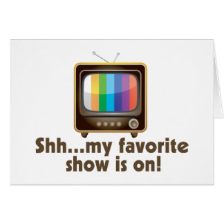 Shh My Favorite Show Is On Television Greeting Card