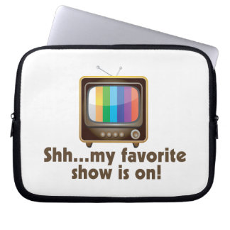 Shh My Favorite Show Is On Television Laptop Sleeve