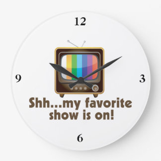 Shh My Favorite Show Is On Television Large Clock