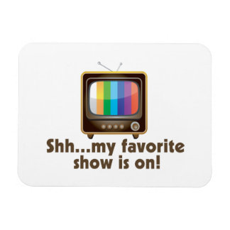 Shh My Favorite Show Is On Television Rectangle Magnets