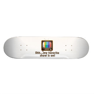 Shh My Favorite Show Is On Television Skateboard Deck