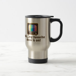 Shh My Favorite Show Is On Television Travel Mug