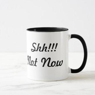 Shh!!! Not Now Mug