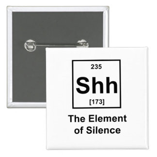 Shh, The Element of Silence Pinback Buttons