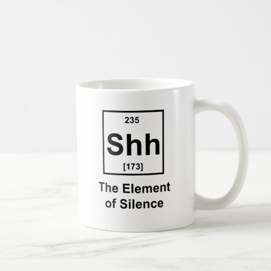 Shh! The Element of Silence Coffee Mug