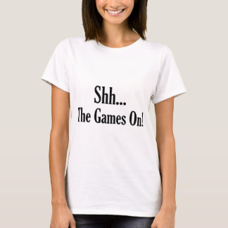 SHH... THE GAME ON! T-Shirt