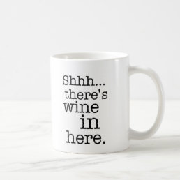 Shh there's wine in here - Funny Mug. Coffee Mug