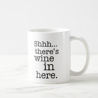 Shh there's wine in here - Funny Mug. Coffee Mug