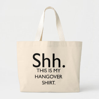 Shh..This Is My Hangover Shirt Bags