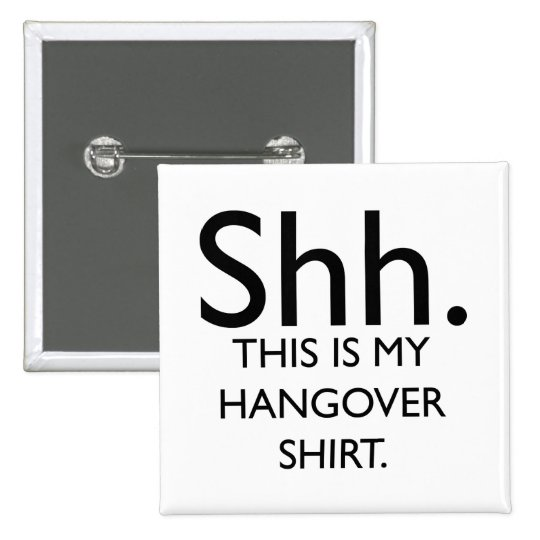 Shh..This Is My Hangover Shirt Button
