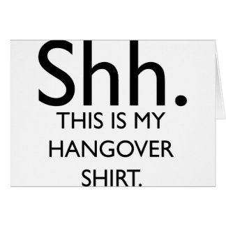 Shh..This Is My Hangover Shirt Card
