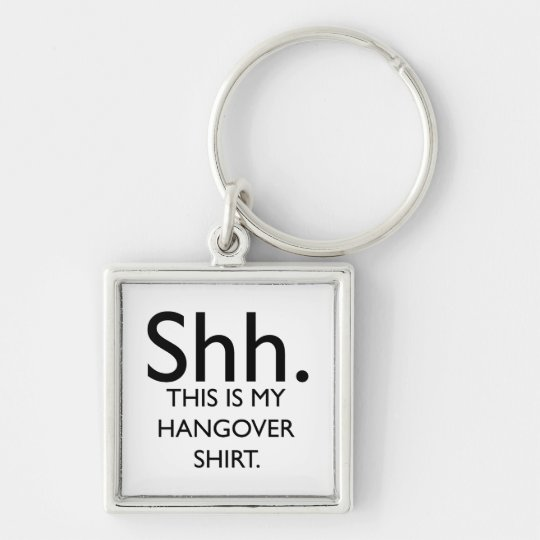 Shh..This Is My Hangover Shirt Keychain