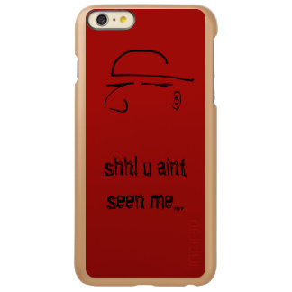 shh! u aint seen me - funny text incipio feather shine iPhone 6 plus case