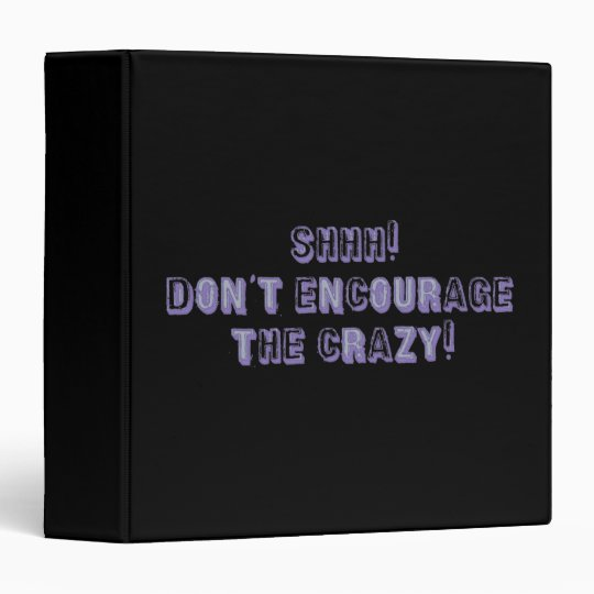 Shhh! Don't Encourage the Crazy Binder